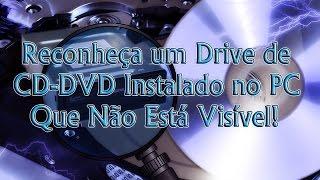 Como Reconhecer um Drive de CD-DVD Instalado no PC Que Não Está Visível!
