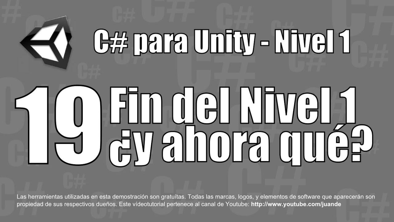 19 - Fin del nivel 1 del curso en español de C# para Unity