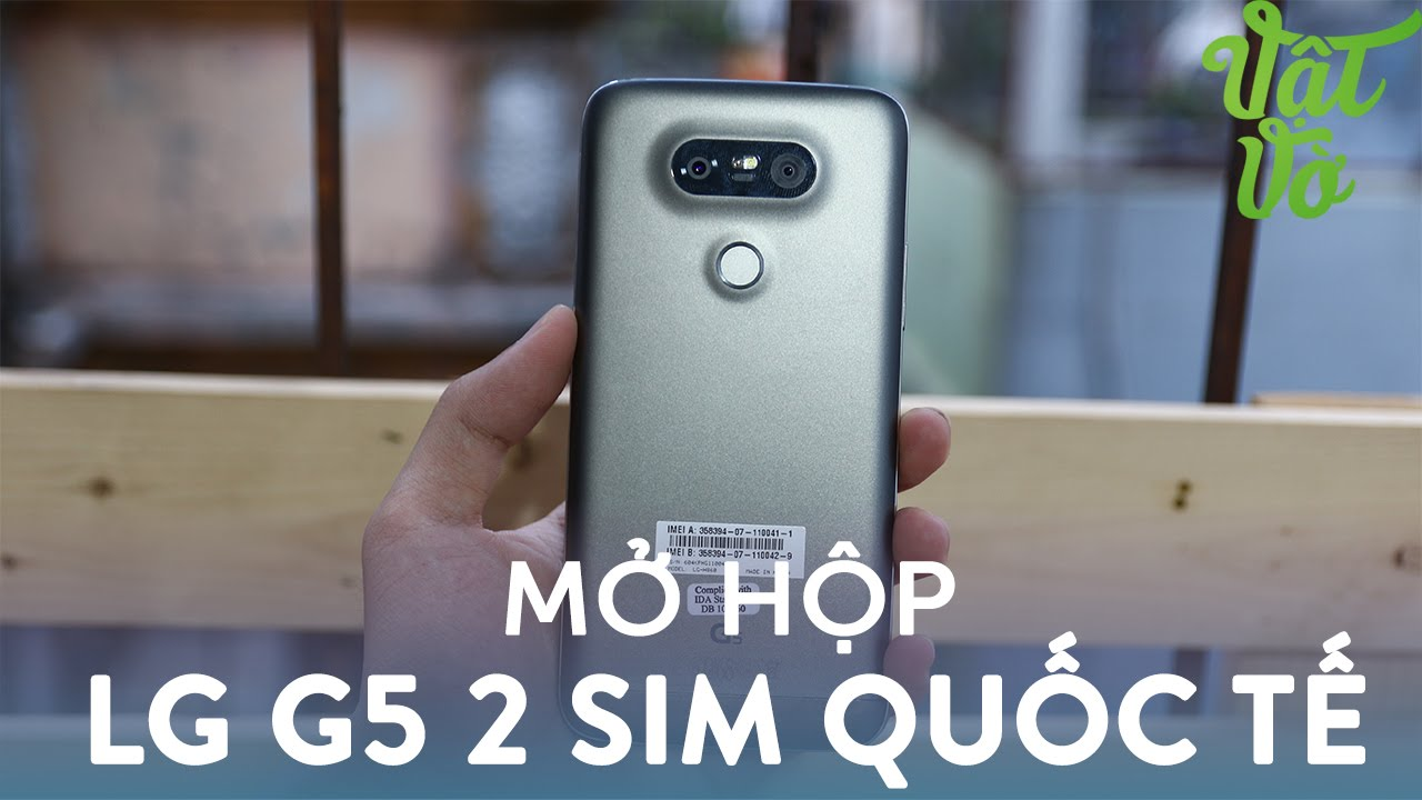 Vật Vờ| Mở hộp LG G5 màu đen quốc tế hỗ trợ 2 sim, Snapdragon 820