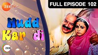 Hudd Kar Di | Hindi Serial | Full Episode - 102 | Zee TV Show