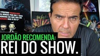 Jordão recomenda: O Rei do Show.
