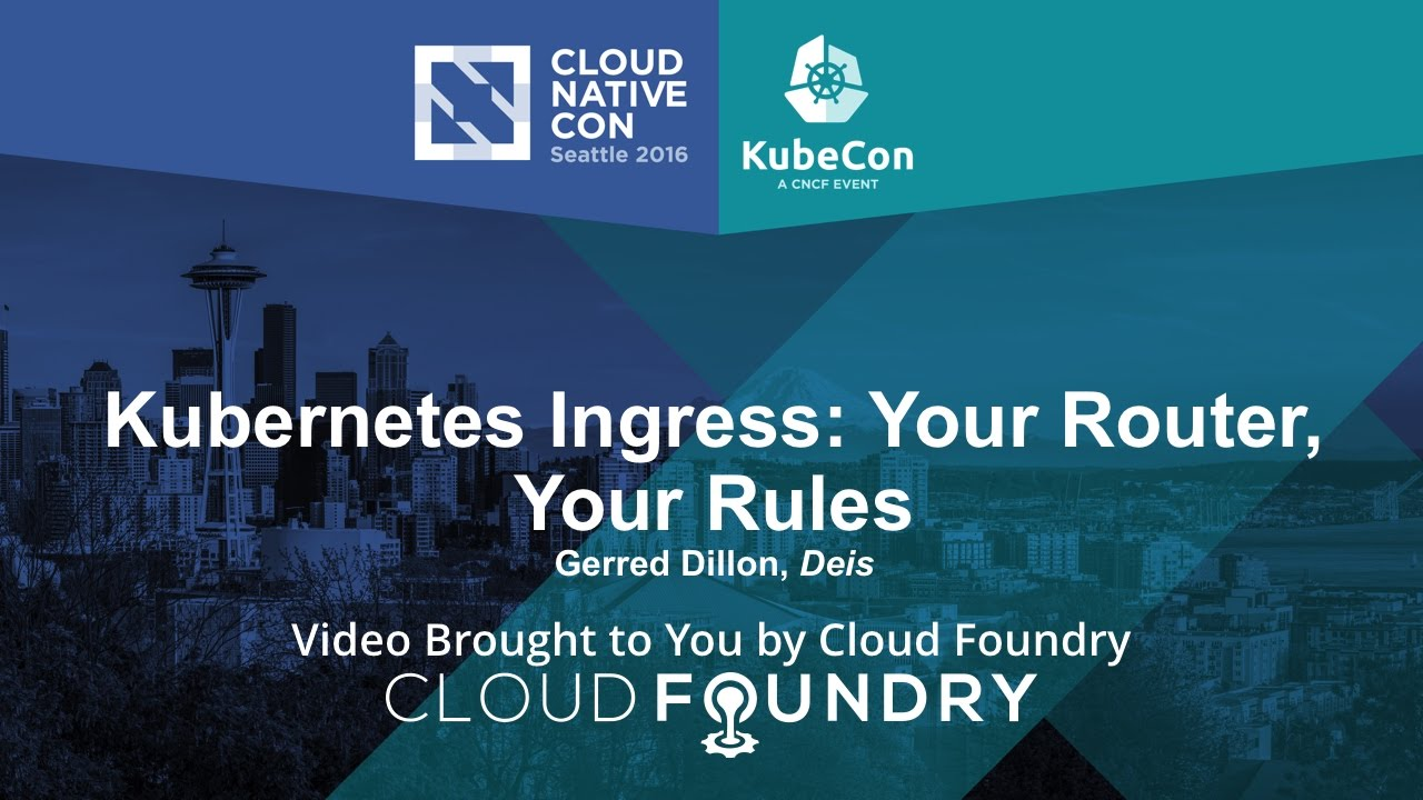 Kubernetes Ingress: Your Router, Your Rules by Gerred Dillon, Deis