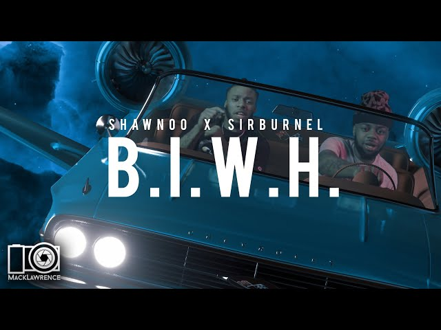 Shawnoo X SirBurnell - B.I.W.H.- Directed By @Mack Lawrence Films
