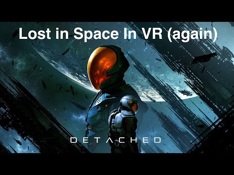 Detached - Lost in Space, In VR (Again)