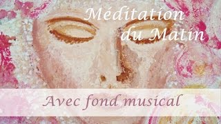 Vivre une belle journée et créer des opportunités - Méditation du matin (Fond musical)