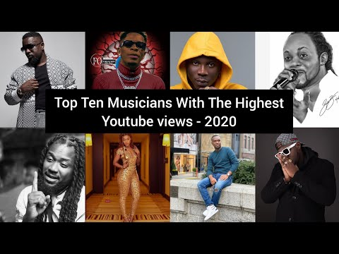 Top Ten Ghanaian Musicians With The Highest Youtube Views In 2020