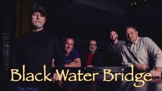 Black Water Bridge Live