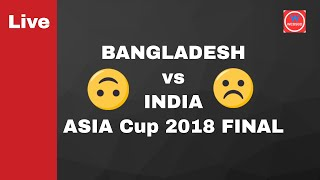 BANGLADESH vs INDIA -  ASIA Cup 2018 FINAL- LIVE STREAMING