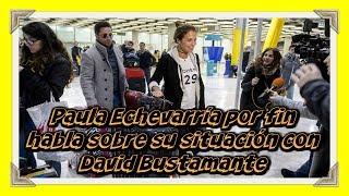 Paula Echevarría por fin habla sobre su situación con David Bustamante