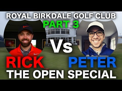 RICK Vs PETE - THE OPEN SPECIAL ROYAL BIRKDALE PART 3