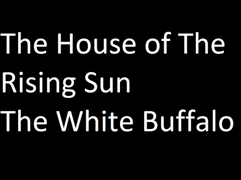 The White Buffalo-The House of The Rising Sun-Lyrics