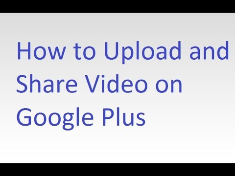 How to Upload and Share Video on Google Plus