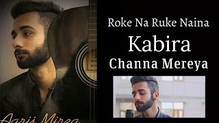 Roke Na Ruke Naina | Kabira | Channa Mereya | Mashup Cover | Aarij Mirza