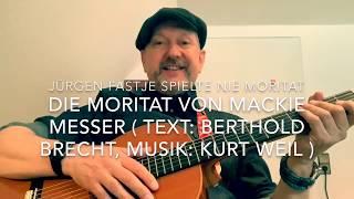 Die Moritat von Mackie Messer ( Musik & Text: K. Weil & B. Brecht ), hier v. Jürgen Fastje !