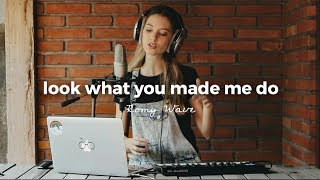 look what you made me do   taylor swift romy wave cover