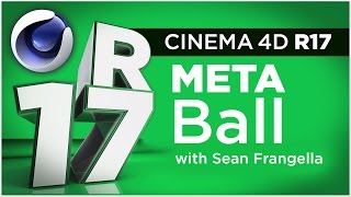 Cinema 4D R17 - Metaball Updates and Tutorial - Sean Frangella