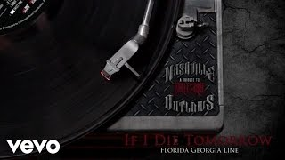 Florida Georgia Line - If I Die Tomorrow (Audio Version) Video