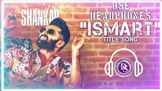 ismart-title-song-ismart-shankar-ram-pothineni-nidhhi-agerwal-telugu-8d-songs