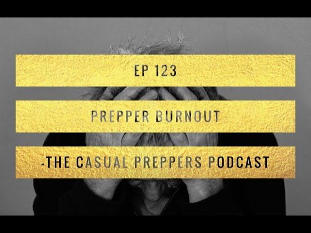 Prepper Burnout - EP 123