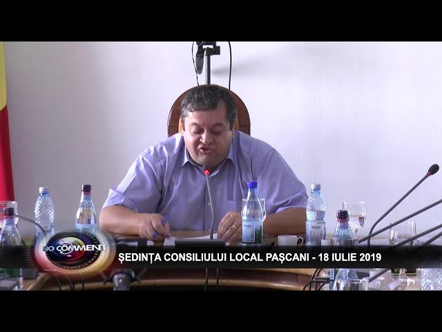 ȘEDINȚA CONSILIULUI LOCAL PAȘCANI - 18 IULIE 2019