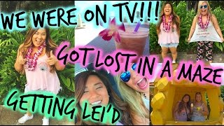 WE WERE ON TV, GOT LOST IN A MAZE + GETTING LEI'D!!!