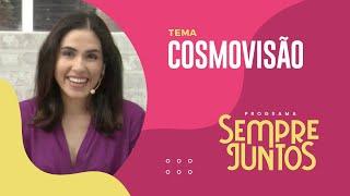 Cosmovisão | Sempre Juntos | IPP TV