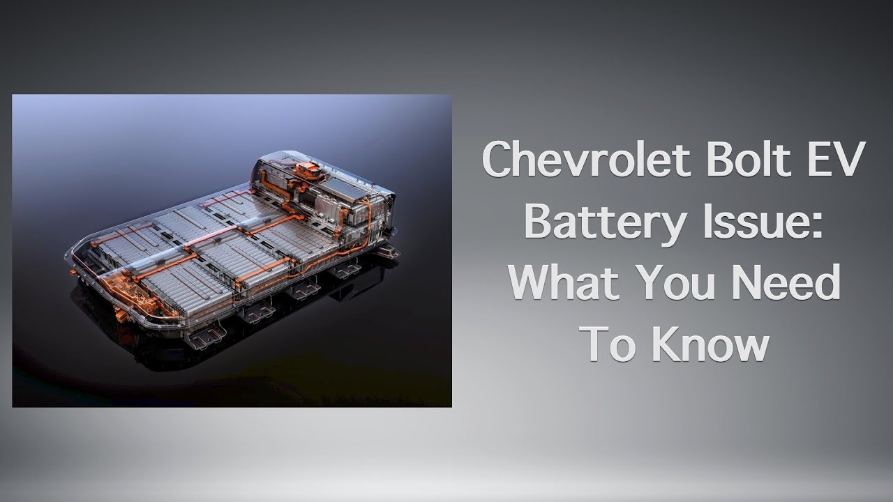 chevrolet bolt ev battery issue: what you need to know - youtube