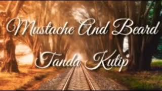 Mustache And Beard - Tanda Kutip (Lirik Unofficial)