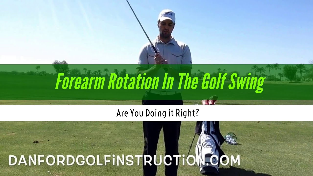 Rotation Learn How Forearm Rotation Can Fix Your Golf Swing