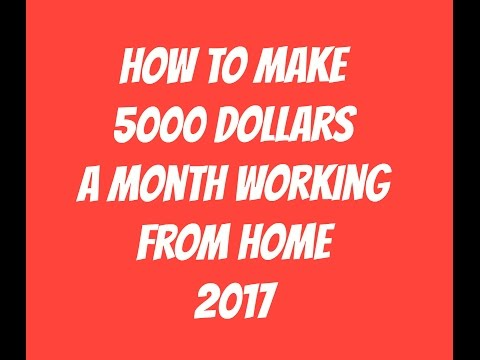 How to Make 5000 Dollars a Month Working from Home 2017