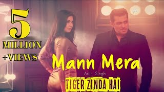 Mann Mera Full Song | Tiger Zinda Hai | Salman Khan | Katrina Kaif | Arijit Singh