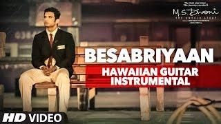 BESABRIYAAN Video | M. S. DHONI - THE UNTOLD STORY | Hawaiian Guitar Instrumental By RAJESH THAKER