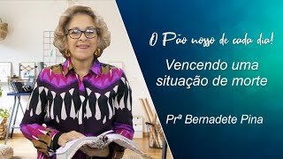 Vencendo uma situação de morte - Prª Bernadete Pina - 16-09-2021