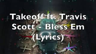 Takeoff ft. Travis Scott - Bless Em (Lyrics) [Explicit]