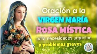 ORACIÓN A LA VIRGEN MARÍA ROSA MÍSTICA PARA NECESIDADES URGENTES Y PROBLEMAS GRAVES