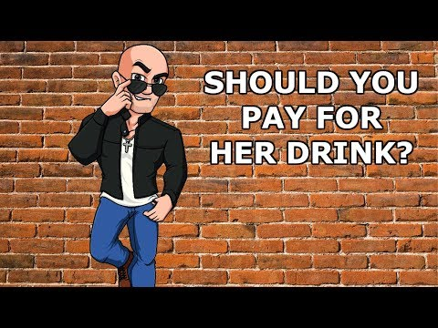 Should you pay for her drink?