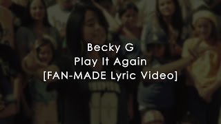 BECKY G - PLAY IT AGAIN (OFFICIAL FAN-MADE LYRIC VIDEO)