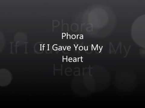 Phora-If I Gave You My Heart W/Lyrics