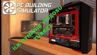 Pc Building Simulator İlk Oynanış Videosu TÜrkÇe