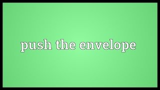 Push the envelope Meaning