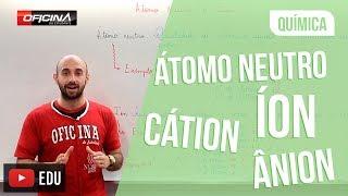 Diferença entre Átomo Neutro e Íon