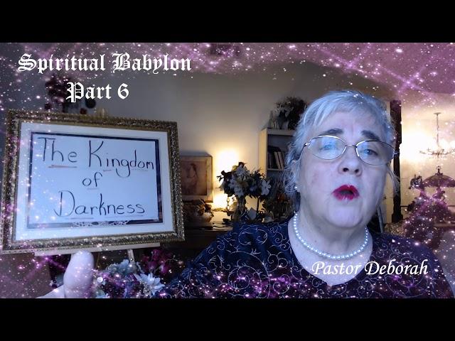 The Kingdom of Darkness, Spiritual Babylon, Part 6