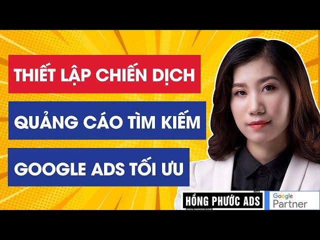 [Hồng Phước Ads] Thiết lập chiến dịch quảng cáo tìm kiếm Google Ads tối ưu