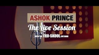 THE LIVE SESSION  |  ASHOK PRINCE  (feat. The Tru-Skool Live Band)