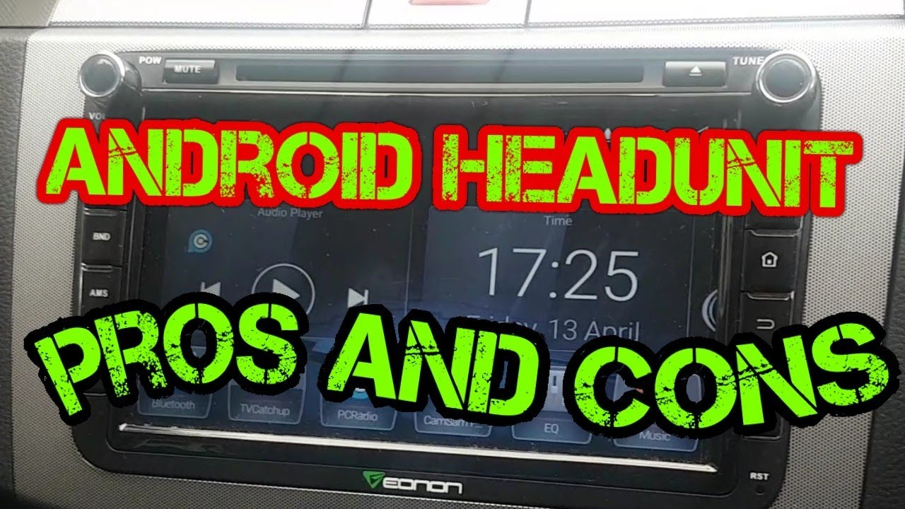 **ANDROID** HEADUNIT PROS AND CONS