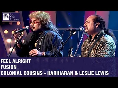Feel Alright | Fusion By Colonial Cousins Hariharan And Lesle Lewis | Idea Jalsa | Art And Artistes