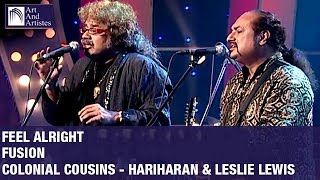 Video Feel Alright | Fusion By Colonial Cousins Hariharan And Lesle Lewis | Idea Jalsa | Art And Artistes download MP3, 3GP, MP4, WEBM, AVI, FLV Agustus 2018