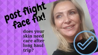 QUICK FACE FIX , AFTER 32 HOURS TRAVELLING - SKIN CARE AFTER LONG HAUL FLIGHT