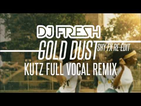 DJ Fresh - Gold Dust [Kutz Full Vocal Remix]