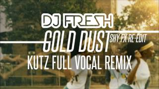 DJ Fresh - Gold Dust [Kutz Full Vocal Remix]